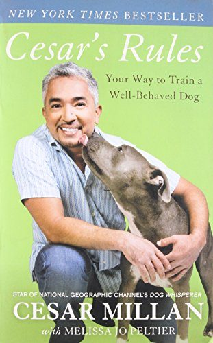 Cesar's Rules: Your Way to Train a Well-Behaved Dog by Cesar Millan and Melissa Jo Peltier
