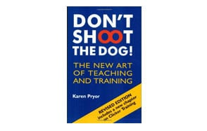 Don't Shoot the Dog! The New Art of Teaching and Training by Karen Pryor